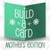 Build-a-Card Mothers Edition